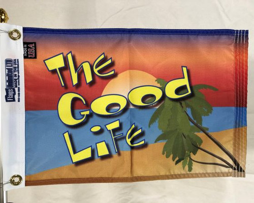 "THE GOOD LIFE 12X18"" BOAT FLAG"