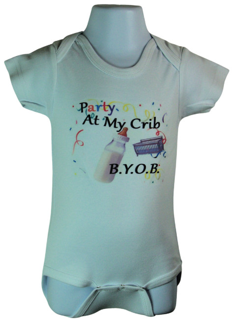Party At My Crib B.Y.O.B Size 3-6 months, 6-12 months,  12-18 Months