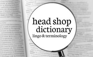 Head Shop Dictionary (Lingo & Terminology)