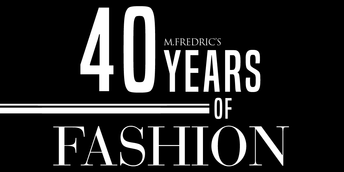 M.Fredirc's 40 YEARS OF FASHION