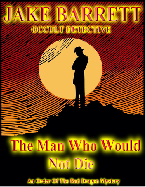 Jake Barrett, Occult Detective- The Man Who Would Not Die- An Order of The Red Dragon Mystery - E-Book