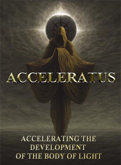 Acceleratus: Accelerating the Development of the Body of Light       There is a great secret that alchemists employed in their work. The Philosopher's Stone, the holy grail of their art, could be created via chemical or solar means. One could labor for years over the fires of the laboratory in order to achieve the white powder, or one could use the secret artistic masterpieces left by the Master Alchemists in order to accelerate the creation of the Stone.    The human body has the ability to grow the Sacred White Powder of Gold.    When one combines looking at certain sacred mystical alchemical art pieces with looking at the musical notation of specific classical music masterpieces, the DNA within the cells begin to create the elixir of life. When you combine listening to the music while scanning the notes, the process is accelerated even more.     Certain mystical liturgies were meant to be read in concert with the scanning of the music and the art.    This is the secret of the stone and the acceleration of the growth of the body of light. We will provide the first buyers of this text with a small vial of alchemical gold as a bonus.  This gold has been prepared and charged with the energy from my own body of light. In the images below, you can see my personal body of light and the alchemical fire that exudes from it.  It is this accelerated fire that you will be able to ingest when you consume the alchemical gold. Consuming alchemical gold is an ancient method that catalyzes your own body to begin the production of the white powder.     This is a once in a lifetime opportunity.  Alchemical gold is time consuming and very painstaking to create.  I will not be able to do this again for several years.     We only have a very limited supply of this product and we can probably give a sample to perhaps 60 or 70 people.  We will save the rest for ourselves. When you take in this gold, your body of light will be accelerated years beyond where simple techniques could take you.      Acceleratus is our most advanced and comprehensive tablet on maturing and accelerating the body of light.  It contains ancient Chinese Tzantzum Mountain hidden acceleration techniques and ancient Cathari techniques that have been hidden for hundreds of years.     A rare masterpiece.    Master     Price: $2500