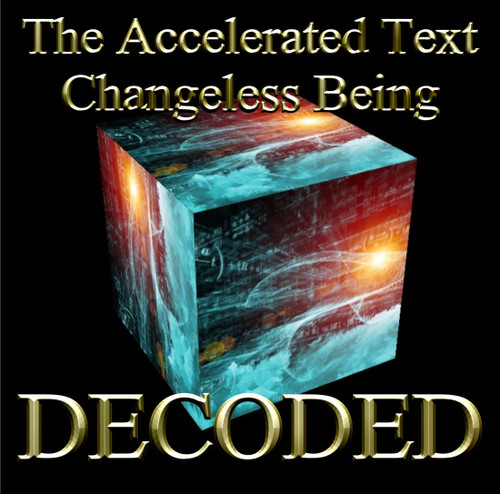 The Accelerated Text Changeless Being: Decoded    Parmenides (c. 485 BCE) of Elea was a Greek philosopher from the colony of Elea in southern Italy. He is known as the founder of the Eleatic School of philosophy that taught a strict Monistic view of reality. Philosophical Monism is the belief that all the sensible world is of one, basic, substance and being, un-created and indestructible.  Parmenides believed that all our reality emanates from a single entity that never changes.  This being was not human, according to his teachings, and is the source of all reality, thought, reason and consciousness.      As such, he believed that all of us were condensed versions of this entity who essentially created us as a means of self-expression.   Our senses, being a creation of a higher entity, were in fact derisive lower creations that are incapable of sensing our own higher creative natures directly. We rely on meditation, drugs, and altered states of consciousness because we cannot easily separate ourselves from our union with the one without some ongoing form of dissociation.      Parmenides knew that his work would be repressed and destroyed on this world so he hid his greatest secrets in this text. The text is highly coded and must be deciphered in order to yield its secrets.  The decoded accelerated text on the Changeless One provides the user with a change in consciousness that is usually only available on the higher planes.  When one reads the written text and then focuses on the glyphs, a change happens in the temporal and medial frontal-cephalic regions of the brain that allows a level of contemplation and depth of thought that is difficult to explain.  The human mind does not easily explore the depth of own nature.  It would prefer to wander and jump around from thought to thought without ever really accomplishing any meaningful goal related to deep contemplation.    This text is a magical-tool that will help you explore your own inner nature very deeply. Read th