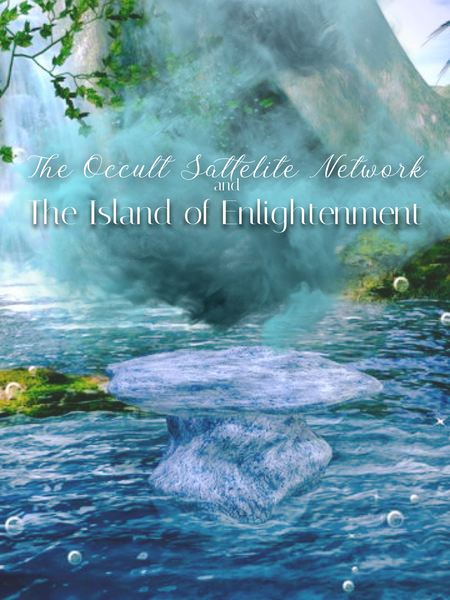 The Occult Satellite Network and The Island of Enlightenment