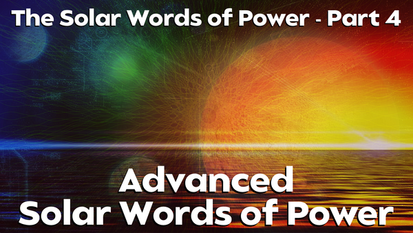 The Solar Words of Power Part IV: Advanced Solar Words of Power