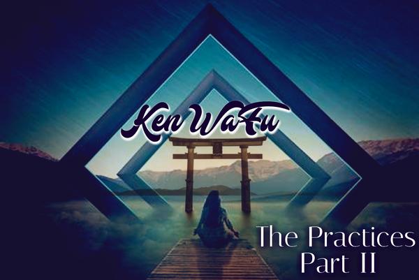 Ken Wa Fu: The Practices (Part II)