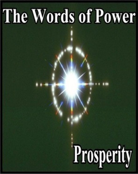 Words of Prosperity, in this CD, you will hear a series of Words of Power that are specifically designed to bring the power of success into your life. When you want to achieve real success, success without the roller coaster effect that wealth can so often have, you must recognize that all good fortune originates from the Light of the Creator. If you believe that you are the sole architect of your success, the actual creator of your prosperity, your disregard for the Light of the Creator will impel the financial roller coaster into motion. With the appropriate words of power, you can draw good fortune directly from the Light, not through your ego. The ego can provide you with some success, but ultimately, it strips away that success from some other important area of your life. As you hear these words of power, focus on the clearest, brightest, most pure light that you can imagine. With all your might, remove all doubt and fear from your mind as you fix your attention on being happy, prosperous, and successful beyond your wildest dreams. All you have to do is to hold a single happy, clear, unadulterated successful thought in your mind while you focus on the words and the Light will do the rest. Another key to ridding yourself of ego based fear and chaos is to think big. Permanent happiness, joy, financial success, and harmony in your relationships are possible today while you are still on Earth. Letting go and letting the Light give to you what is rightfully yours is crucial. If you don't genuinely believe, with all the fibers of your being that the things that you are asking for are attainable goals, then you can't truly say that you are allowing yourself to thing big. In truth, you have let your ego trick you into thinking small………..again.                                                                Words of Power for Prosperity                                                                       (spoken on recording)                                    Arom Nahr