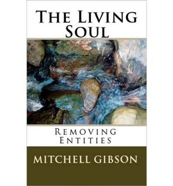 The Living Soul: Removing Entities - E-Book        In Today's World, When Meditating is a way of life for so many people, How would you react if a mysterious, radiant being appeared to you during meditation?  Would you tell others, hoping to convince yourself? Mitchell Gibson must discover these answers himself in The Living Soul.     The Living Soul is a Life-Changing, True Story about a Young Doctor who learns the truths of life through his encounters with an Ancient Supernatural Being.  Through a series of mind-bending and often humorous out-of-body experiences, The Doctor learns a great number of mysteries regarding the nature of our  reality and the hidden destiny that awaits us all. The insights and teachings that are given to him regarding the Human Soul are astounding, and have never  before been revealed to the public.     Mitchell Gibson
