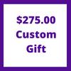 $275.00 Custom Gift