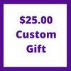 $25.00 Custom Gift