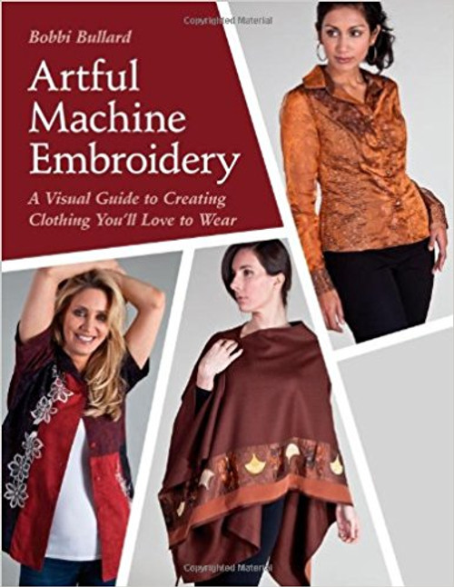 Artful Machine Embroidery: A Visual Guide to Creating Clothing You'll Love to Wear with Bonus CD [Paperback] [Nov 16, 2012] Bullard, Bobbi
