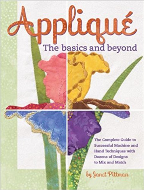 Applique the Basics and Beyond: The Complete Guide to Successful Machine and Hand Techniques with Dozens of Designs to Mix and Match [Spiral-bound] [Jun 16, 2006] Janet Pittman