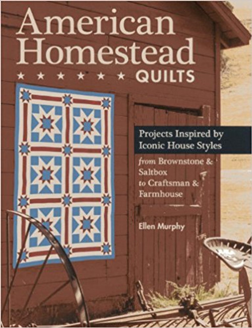 C&T Publishing American Homestead Quilts: Projects Inspired by Iconic House Styles