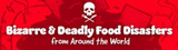Bizarre and Deadly Food Disasters from Around the World