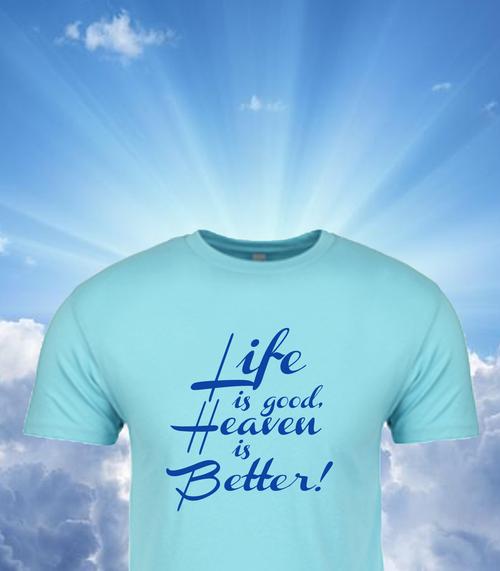 Life is Good, Heaven is Better