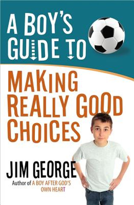 A Boy's Guide to Making Really Good Choices