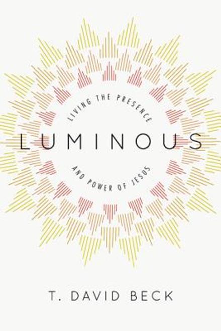 Luminous: Living the Presence and Power of Jesus