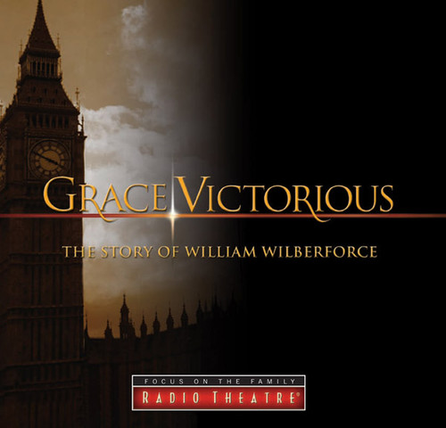 Radio Theatre: Grace Victorious: The Story of William Wilberforce (Digital)