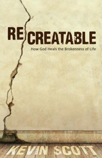 Recreatable: How God Heals the Brokenness of Life