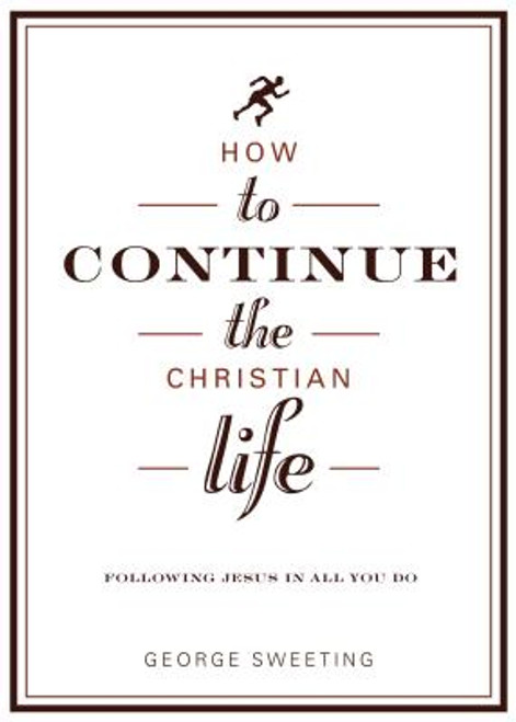 How to Continue the Christian Life