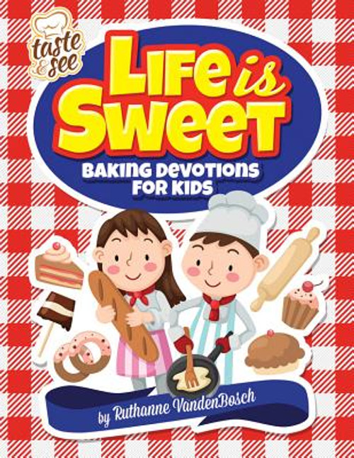 Life Is Sweet: 12 Baking Devotions for Kids