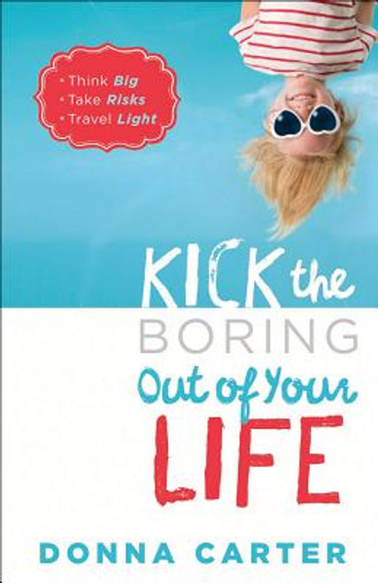 Kick the Boring Out of Your Life