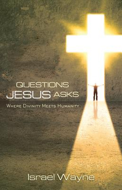 Questions Jesus Asks: Where Divinity Meets Humanity
