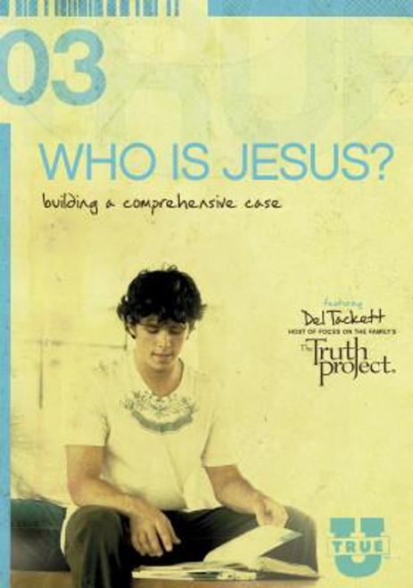 TrueU #3: Who Is Jesus? Building a Comprehensive Case Small Group Curriculum