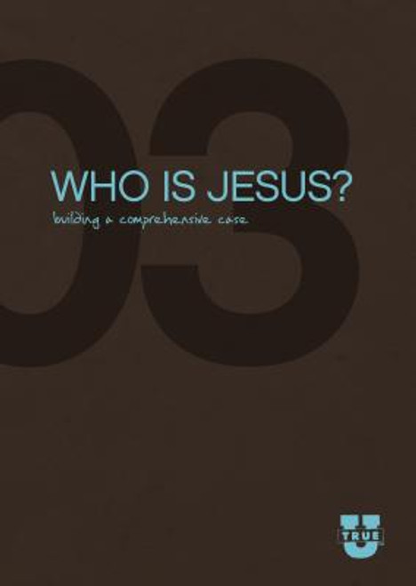 TrueU #3: Who Is Jesus  Building the Comprehensive Case Discussion Guide