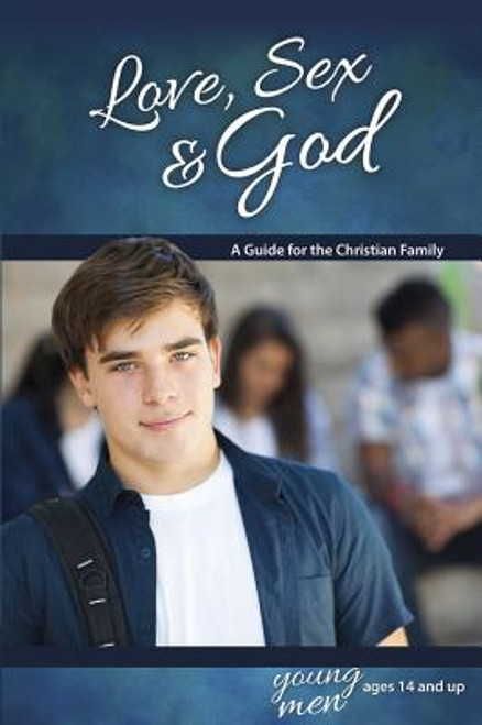 Love, Sex & God: For Young Men Ages 14 and Up