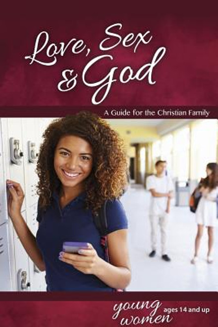 Love, Sex & God: For Young Women Ages 14 and Up