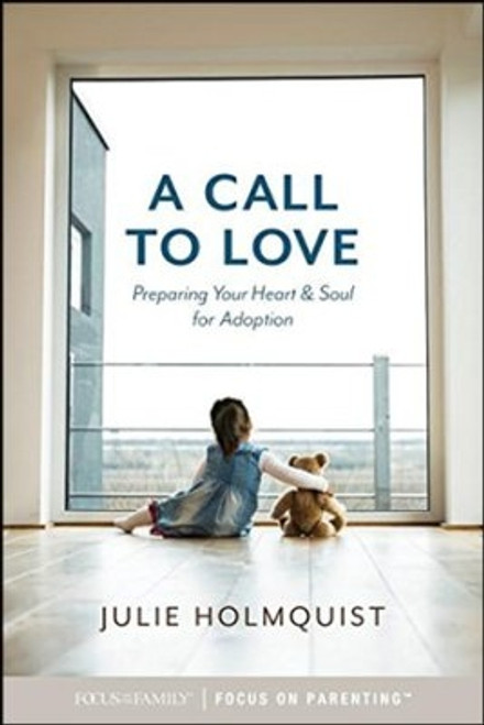 A Call to Love: Preparing Your Heart and Soul for Adoption