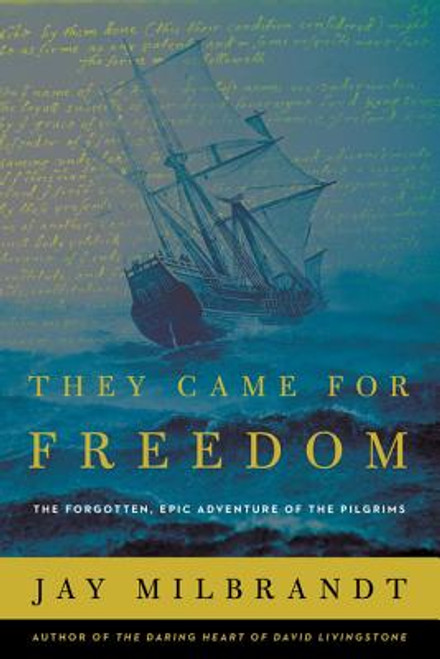 They Came for Freedom: The Forgotten, Epic Adventure of the Pilgrims (hardcover)