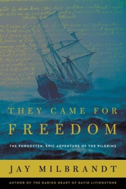 They Came for Freedom: The Forgotten, Epic Adventure of the Pilgrims (paperback)
