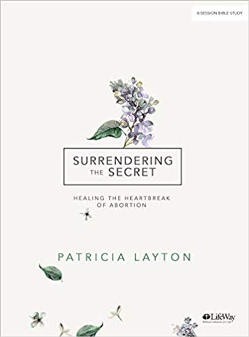 Surrendering the Secret - Bible Study Book: Healing the Heartbreak of Abortion