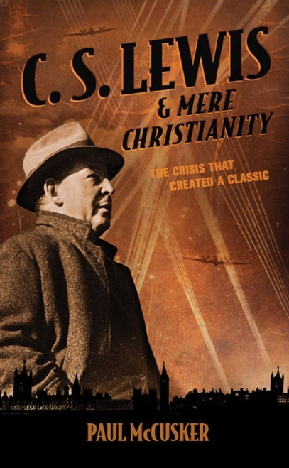 C. S. Lewis & Mere Christianity: The Crisis That Created a Classic (Digital)