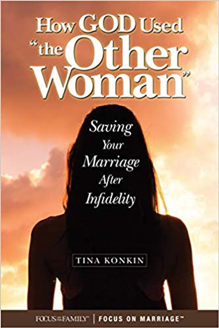 "How God Used ""the Other Woman"": Saving Your Marriage After Infidelity"