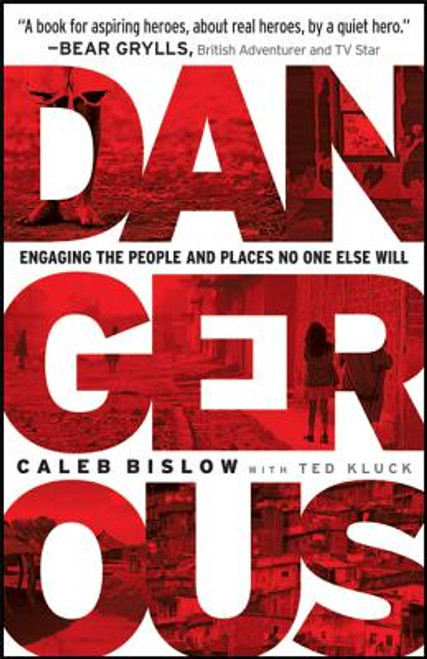 Dangerous: Engaging the People and Places No One Else Will