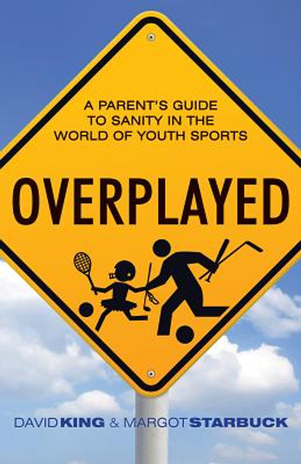Overplayed: A Parent's Guide to Sanity in the World of Youth Sports (Hardback)