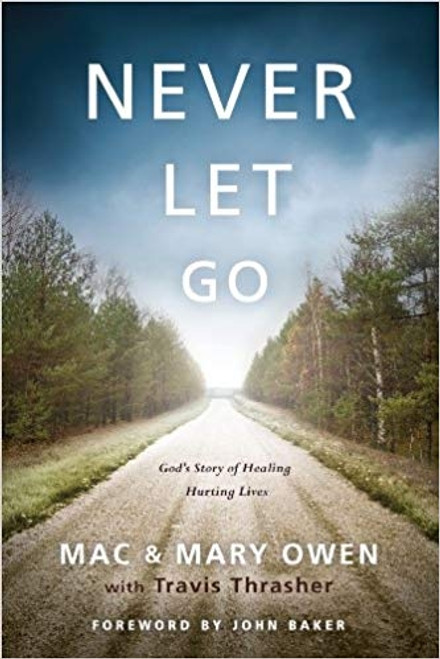 Never Let Go: God's Story of Healing Hurting Lives