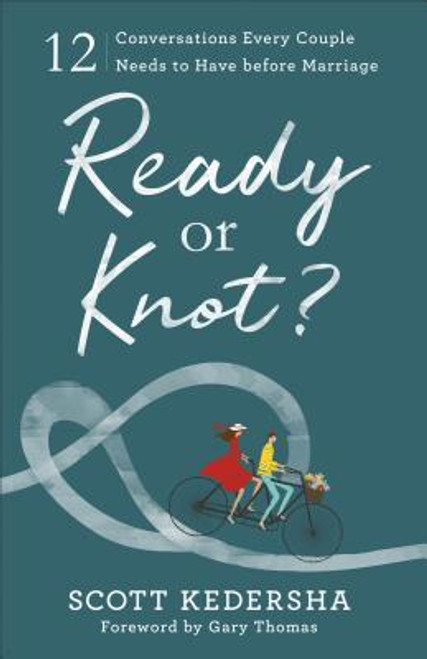 Ready or Knot?: 12 Conversations Every Couple Needs to Have Before Marriage