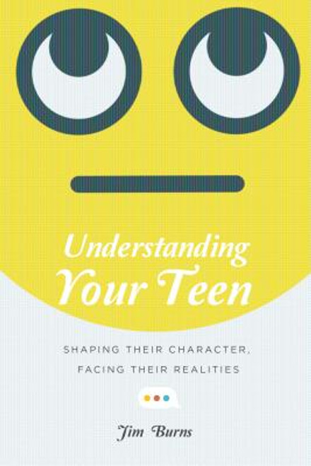 Understanding Your Teen: Shaping Their Character, Facing Their Realities