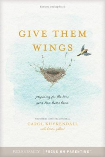 Give Them Wings: Preparing for the Time Your Teen Leaves Home