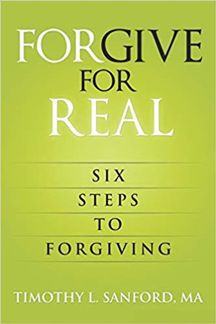 Forgive For Real: Six steps to Forgiving