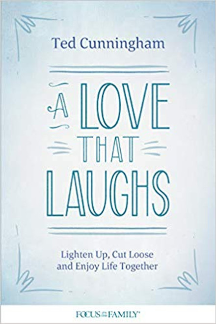 A Love That Laughs: Lighten Up, Cut Loose, and Enjoy Life Together
