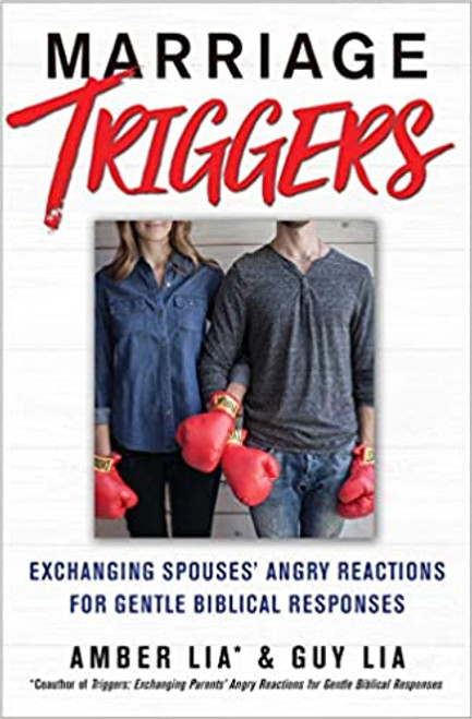 Marriage Triggers: How You and Your Spouse Can Exchange Angry Reactions for Gentle Biblical Responses