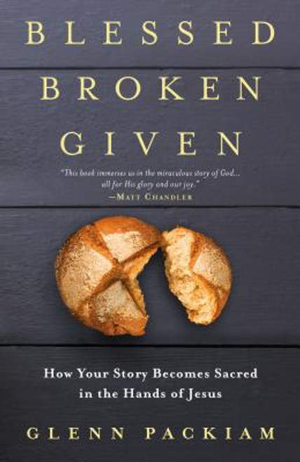 Blessed Broken Given: How Your Story Becomes Sacred in the Hands of Jesus