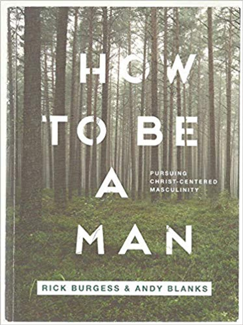How to be a Man: Pursuing Christ-centered Masculinity