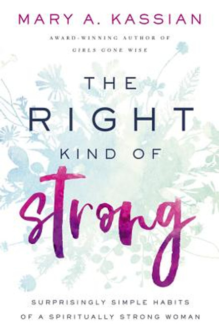 The Right Kind of Strong: Surprisingly Simple Habits of a Spiritually Strong Woman