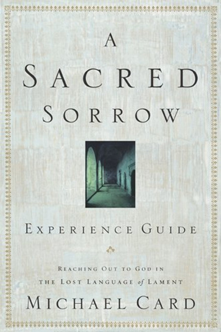 Sacred Sorrow: Reaching Out to God in the Lost Language of Lament; Experience Guide